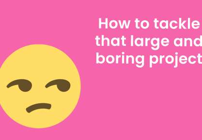 How to tackle a large and boring project